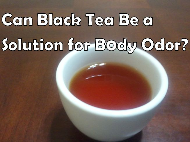black tea for body odor