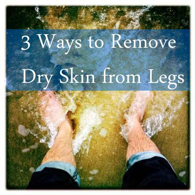 how to remove dry skin from legs